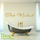 GET NAKED WALL STICKER QUOTE - BATHROOM WALL ART DECAL X153