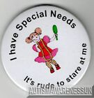 Special Needs Button Badge, I have Special Needs, its rude to stare at me