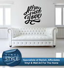 ALL YOU NEED IS LOVE DECAL GRAPHIC DECOR QUOTE STICKER WALL ART VARIOUS COLOUR