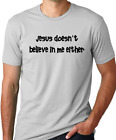 Jesus doesn't believe in me either funny humor gag gift tshirt non believer