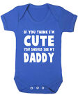 If You Think I'm Cute You Should See My Daddy. Funny Baby Vest. Baby Shower.