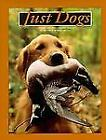 JUST DOGS A Literary and Photographic Tribute to the Great Hunting Breeds NEW