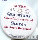Autism Button Badges, Questions cheefully answered Stares glaringly returned