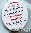 Autism Button Badges, I have Autism, don't talk much, if found alone, plz phone