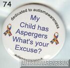 Aspergers Badges, My Child has Aspergers Whats your excuse ?