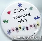 Aspergers Badges, I love someone with Aspergers