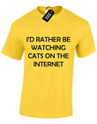 I'D RATHER BE WATCHING CATS ON THE INTERNET MENS T SHIRT FUNNY CAT LOVER DESIGN