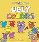 UGLY COLORS by Sun-Min Kim and David Horvath (2010, Board Book)