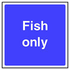 Fish Only Sign HSE Health & Safety FOO71 20cm x 20cm Sign or Sticker
