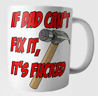 Dad Funny Rude Birthday Fathers Day Christmas Gifts - If Dad Can't Fix It It's *