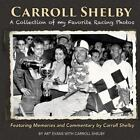 Carroll Shelby : A Collection of My Favorite Racing Photos by Art Evans and Carr