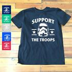 Support The Troops Shirt|  Funny Star Wars Stormtrooper tee Storm Trooper tee-5 $9.99 USD on eBay