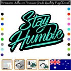 Stay Humble - Permanent Adhesive Vinyl Decal Sticker Car/wall/laptop/window,etc