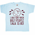Neuen Kinder T Shirt -  Only Cry When Ugly People Talk - T Shirt