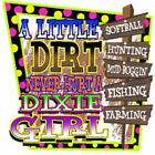 "Dixie Girls "" A LITTLE DIRT NEVER HURT "" 50/50 Gildan/Jerzees T SHIRT"