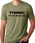 Think it's not illegal yet funny humor tshirt open mind free thinker