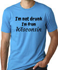 I'm not drunk I'm from Wisconsin funny WI gag gift humor shirt