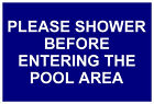 PLEASE SHOWER BEFORE ENTERING POOL AREA 5140 SWIMMING POOL SIGN 20cm x 30cm
