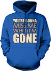 50 shades of grey when is the movie coming out - You're Gonna Miss Me When I'm Gone Movie Song Country Title Am Hoodie Sweatshirt