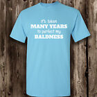 Perfect My Baldness T Shirt -- Clothing Funny Baldness Mens Womens Tee Hair