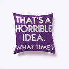 Thats A Horrible Idea Funny Gift Pillow