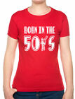 Born In The 50's Fifties Birthday Funny Ladies T Shirt Size S-XXL