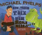 How to Train with A T. Rex and Win 8 Gold Medals by Michael Phelps: New