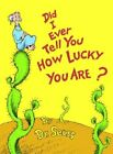 Did I Ever Tell You How Lucky You Are? by Dr Seuss: New
