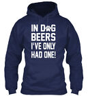 In style In Dog Beers Ive Only Had One - I've Gildan Gildan Hoodie Sweatshirt