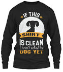Dog Owner - If This Shirt Is Clean I Haven't Gildan Long Sleeve Tee T-Shirt
