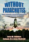 Without Parachutes: How I Survived 1,000 Attack Helicopter Combat Missions in