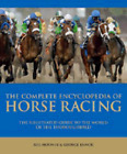 Complete Encyclopedia of Horse Racing: The Illustrated Guide to the World of the