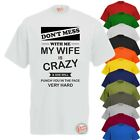 DON'T MESS WITH ME, MY WIFE IS CRAZY! Mens Funny T-Shirt, Slogan Tee Rude Wife