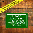Please do not feed the horses Your Kindness may Kill sign 9480 Waterproof notice