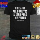 Life Aint All Burritos And Strippers My Friend Dean Winchester Shirt