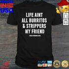 Life Aint All Burritos And Strippers My Friend Hoodie