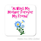 Always My Mother Forever My Friend Flowers Wooden Gift Coaster Mothers Day