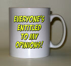 Printed Quote Mugs - Everyone's entitled to my opinions, or with your own phrase