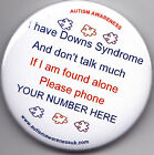 Downs Syndrome  Awareness Badge, Don't talk much, if found alone (your NO)