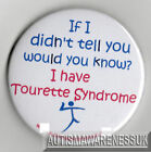 Tourettes  Awareness Badge, If I didn't tell you, would you know? I have TS