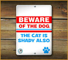 BEWARE OF THE DOG THE CAT IS SHADY ALSO PET SIGN