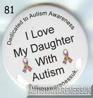 Autism Button Badges, I LOVE my daughter with Autism
