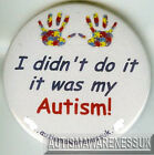 Autism Button Badges , I didn't do it,it was my autism