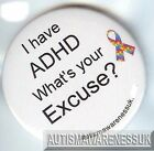 ADHD Badges, I have ADHD, What's your excuse?