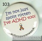 ADHD Badges, I'm not just spoilt rotten, I have ADHD too