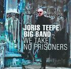 JORIS TEEPE - WE TAKE NO PRISONERS * NEW CD