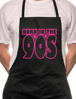 Born In The 90's Nineties Birthday BBQ Cooking Novelty Apron