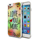 Love You More Design Hard Back Case Cover Skin For Various Phones