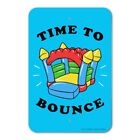 Time to Bounce House Funny Humor Home Business Office Sign