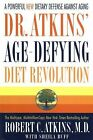 Dr. Atkins' Age-Defying Diet Revolution : A Powerful New Dietary Defense...
